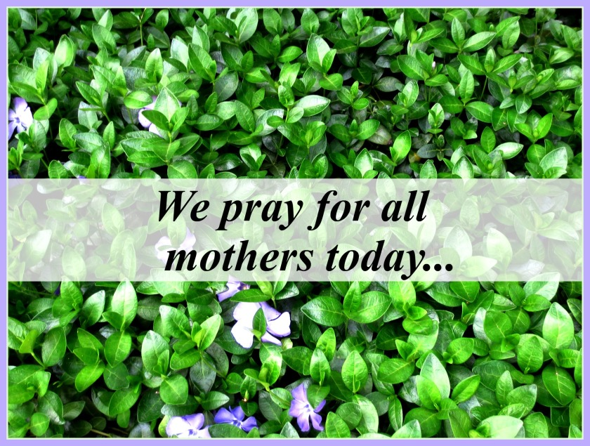 We pray for all mothers today...